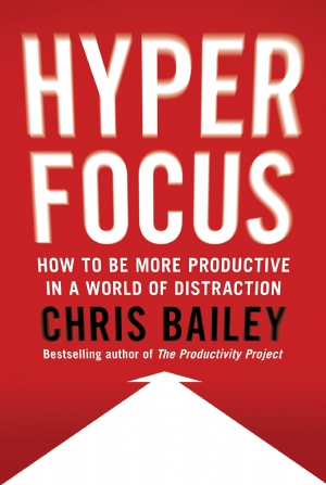 [BOOK REVIEW] Hyperfocus, How to Be More Productive in A World of Distraction